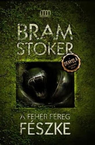 A feher fereg buvohelye, A fehér féreg fészke · Bram Stoker · Könyv · Moly